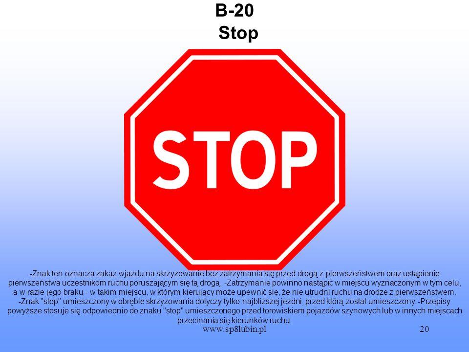 www.sp8lubin.pl20 B-20 -Znak ten oznacza zakaz wjazdu na skrzyżowanie bez zatrzymania się przed drogą z pierwszeństwem oraz ustąpienie pierwszeństwa u
