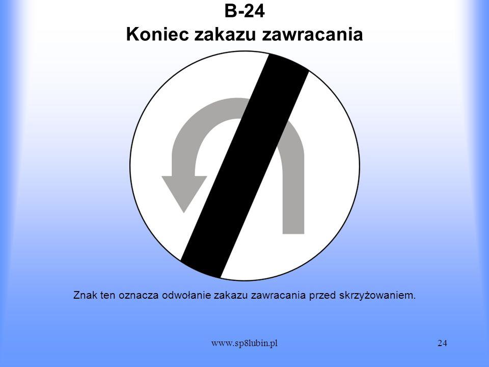 www.sp8lubin.pl24 B-24 Znak ten oznacza odwołanie zakazu zawracania przed skrzyżowaniem. Koniec zakazu zawracania