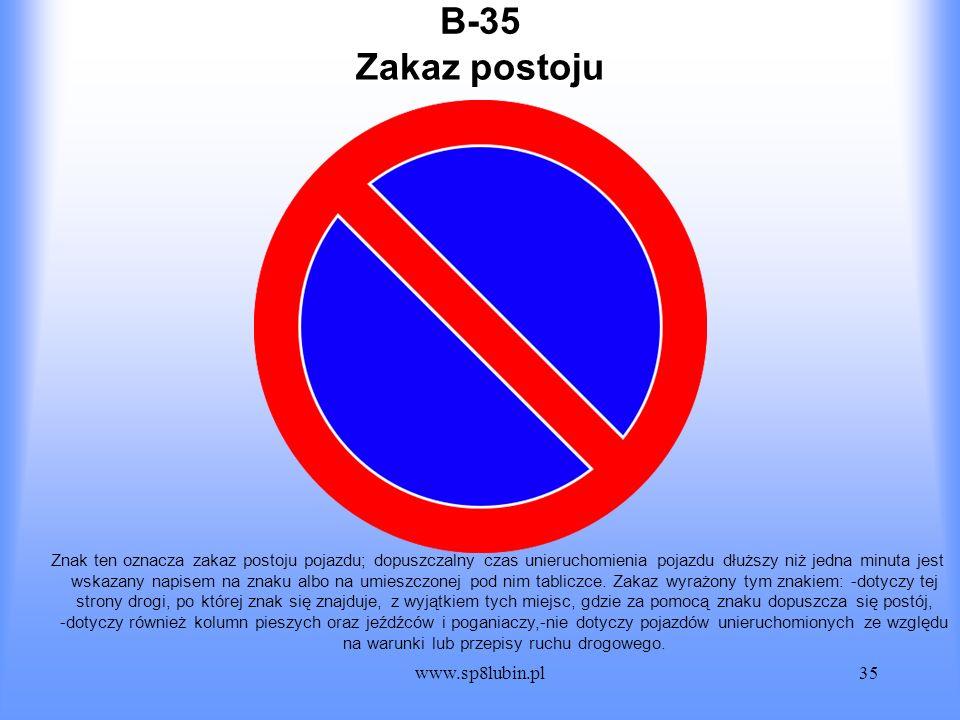 www.sp8lubin.pl35 B-35 Znak ten oznacza zakaz postoju pojazdu; dopuszczalny czas unieruchomienia pojazdu dłuższy niż jedna minuta jest wskazany napise