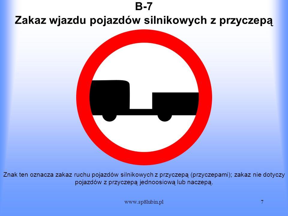 www.sp8lubin.pl7 B-7B-7 Znak ten oznacza zakaz ruchu pojazdów silnikowych z przyczepą (przyczepami); zakaz nie dotyczy pojazdów z przyczepą jednoosiow