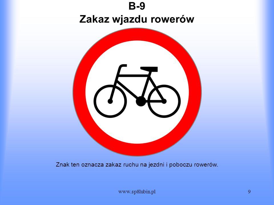 www.sp8lubin.pl9 B-9B-9 Znak ten oznacza zakaz ruchu na jezdni i poboczu rowerów. Zakaz wjazdu rowerów