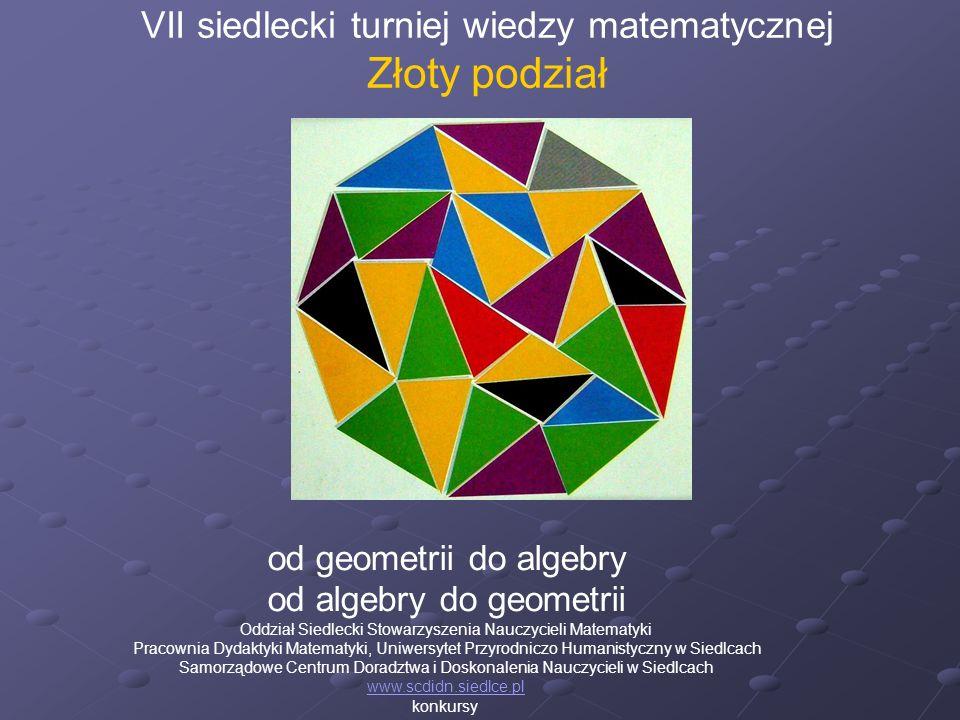 VII siedlecki turniej wiedzy matematycznej Złoty podział od geometrii do algebry od algebry do geometrii Oddział Siedlecki Stowarzyszenia Nauczycieli