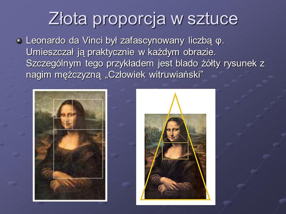 Złota proporcja w sztuce Leonardo da Vinci był zafascynowany liczbą φ. Umieszczał ją praktycznie w każdym obrazie. Szczególnym tego przykładem jest bl