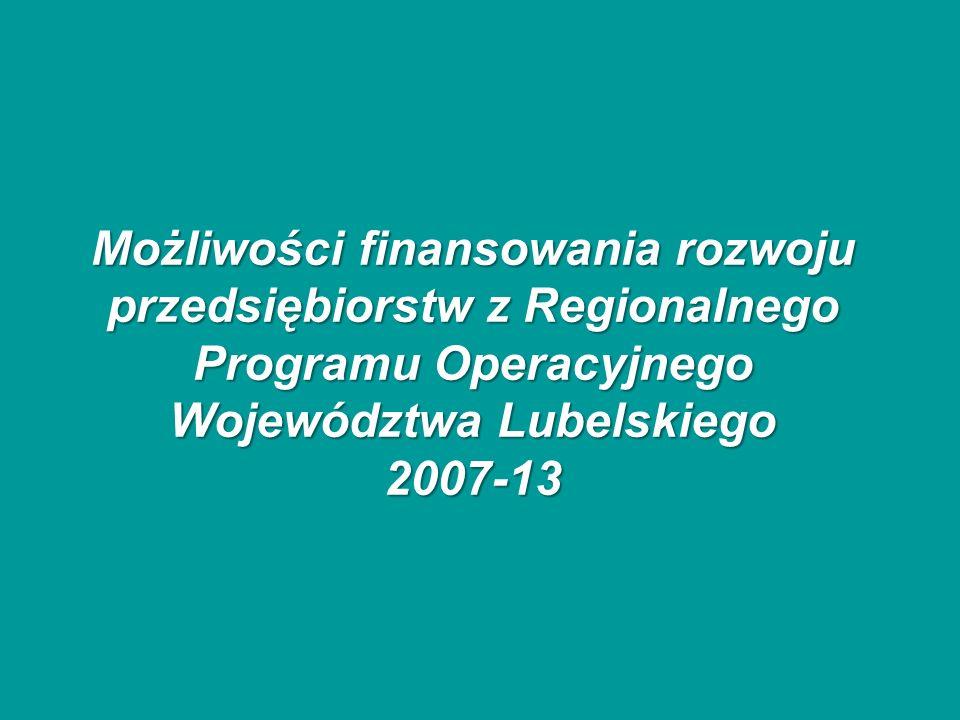 Możliwości finansowania rozwoju przedsiębiorstw z Regionalnego Programu Operacyjnego Województwa Lubelskiego 2007-13