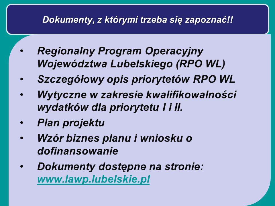 Dokumenty, z którymi trzeba się zapoznać!! Regionalny Program Operacyjny Województwa Lubelskiego (RPO WL) Szczegółowy opis priorytetów RPO WL Wytyczne