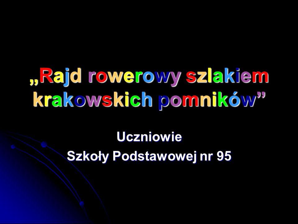 Rajd rowerowy szlakiem krakowskich pomnikówRajd rowerowy szlakiem krakowskich pomników Uczniowie Szkoły Podstawowej nr 95