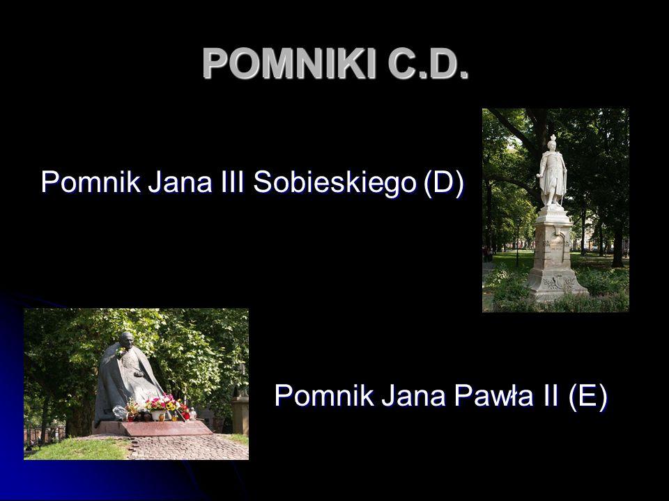 POMNIKI C.D. Pomnik Jana III Sobieskiego (D) Pomnik Jana Pawła II (E) Pomnik Jana Pawła II (E)