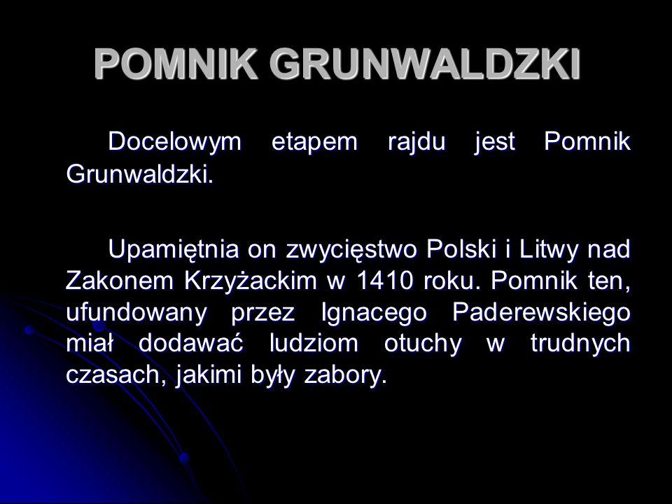 POMNIK GRUNWALDZKI Docelowym etapem rajdu jest Pomnik Grunwaldzki. Upamiętnia on zwycięstwo Polski i Litwy nad Zakonem Krzyżackim w 1410 roku. Pomnik