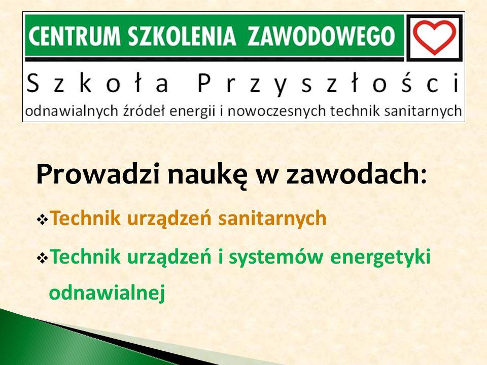 Prowadzi naukę w zawodach: Technik urządzeń sanitarnych Technik urządzeń i systemów energetyki odnawialnej