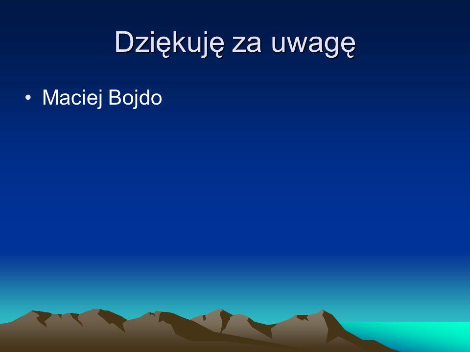 Dziękuję za uwagę Maciej Bojdo