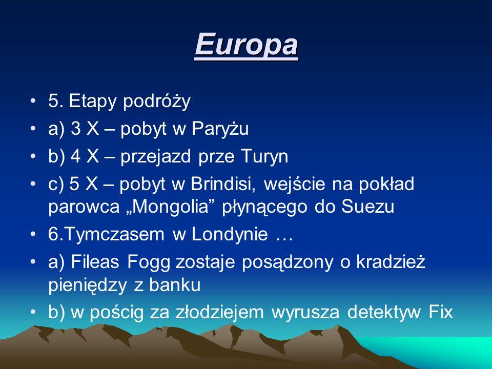 Europa 5. Etapy podróży a) 3 X – pobyt w Paryżu b) 4 X – przejazd prze Turyn c) 5 X – pobyt w Brindisi, wejście na pokład parowca Mongolia płynącego d