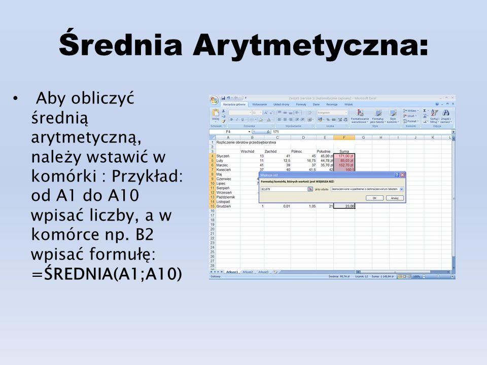 Średnia Arytmetyczna: Aby obliczyć średnią arytmetyczną, należy wstawić w komórki : Przykład: od A1 do A10 wpisać liczby, a w komórce np.