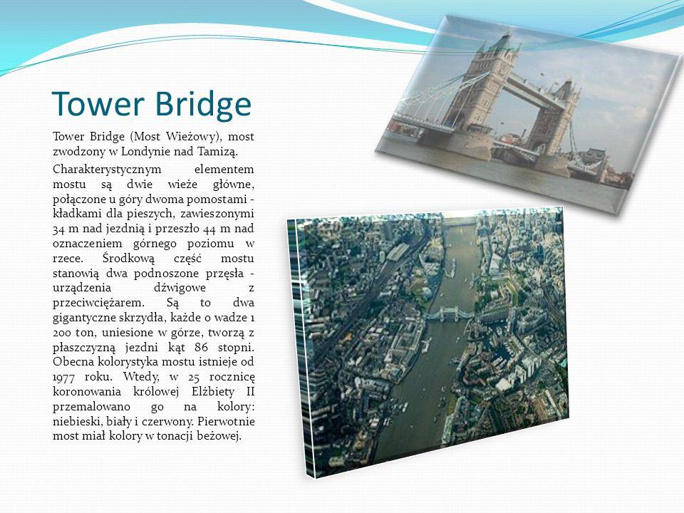 Tower Bridge Tower Bridge (Most Wieżowy), most zwodzony w Londynie nad Tamizą. Charakterystycznym elementem mostu są dwie wieże główne, połączone u gó