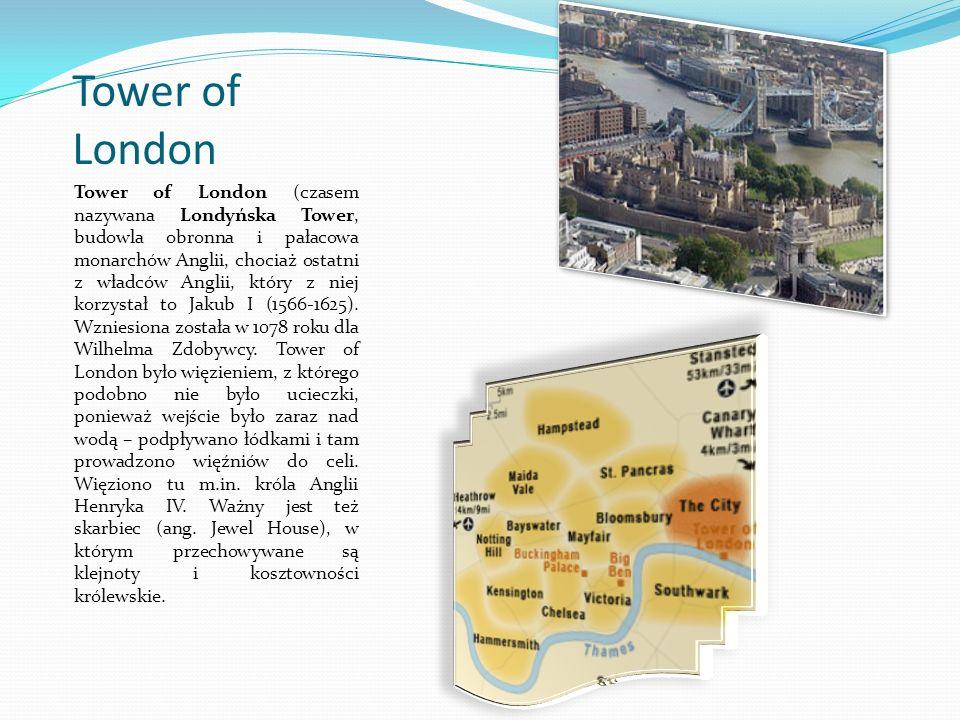Tower of London Tower of London (czasem nazywana Londyńska Tower, budowla obronna i pałacowa monarchów Anglii, chociaż ostatni z władców Anglii, który z niej korzystał to Jakub I (1566-1625).