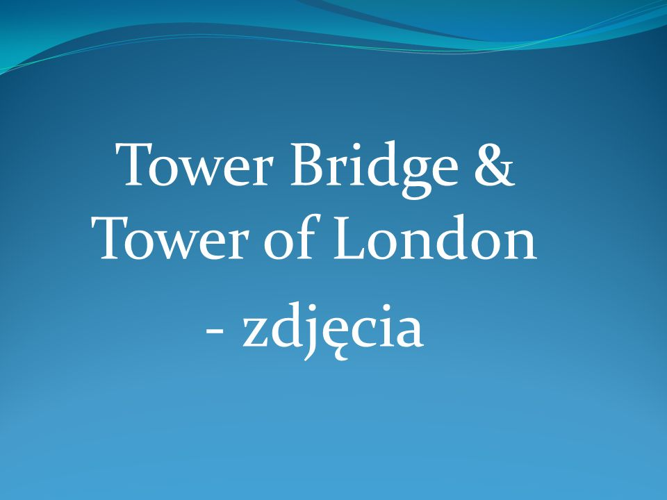 Tower Bridge & Tower of London - zdjęcia