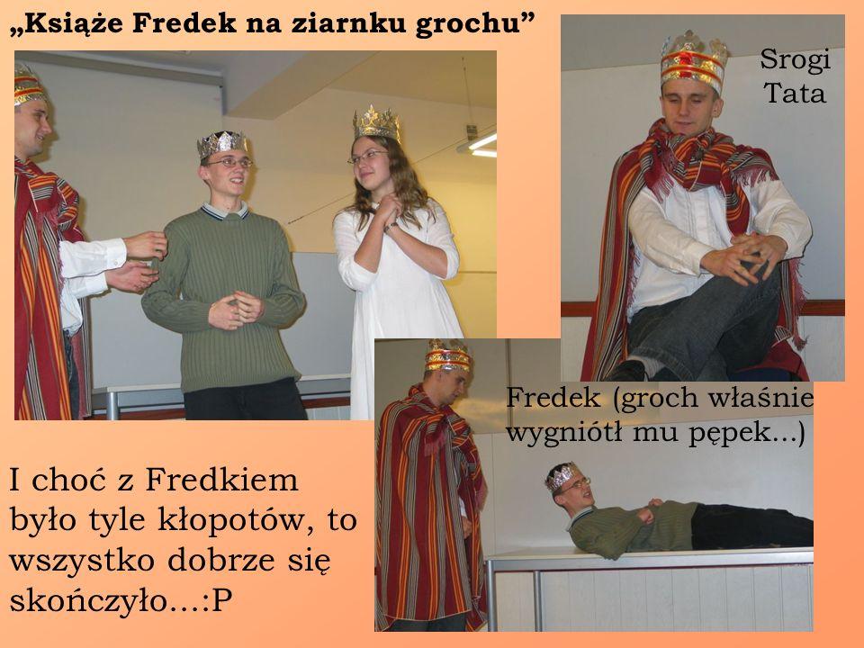 Książe Fredek na ziarnku grochu Srogi Tata I choć z Fredkiem było tyle kłopotów, to wszystko dobrze się skończyło...:P Fredek (groch właśnie wygniótł mu pępek...)