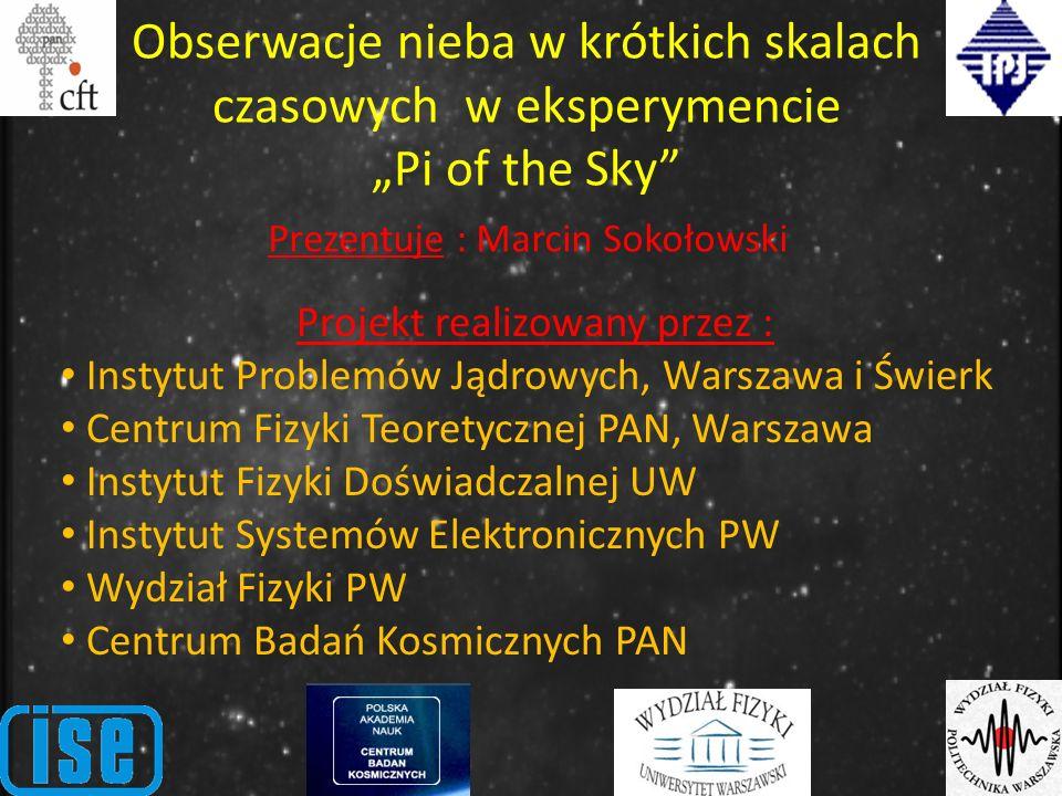 Obserwacje nieba w krótkich skalach czasowych w eksperymencie Pi of the Sky Projekt realizowany przez : Instytut Problemów Jądrowych, Warszawa i Świer