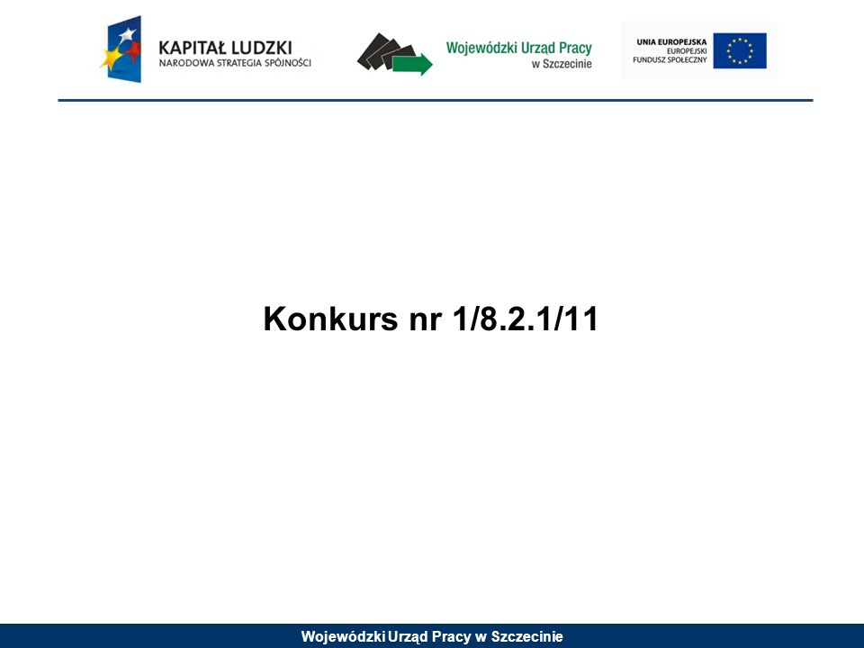 Wojewódzki Urząd Pracy w Szczecinie Konkurs nr 1/8.2.1/11