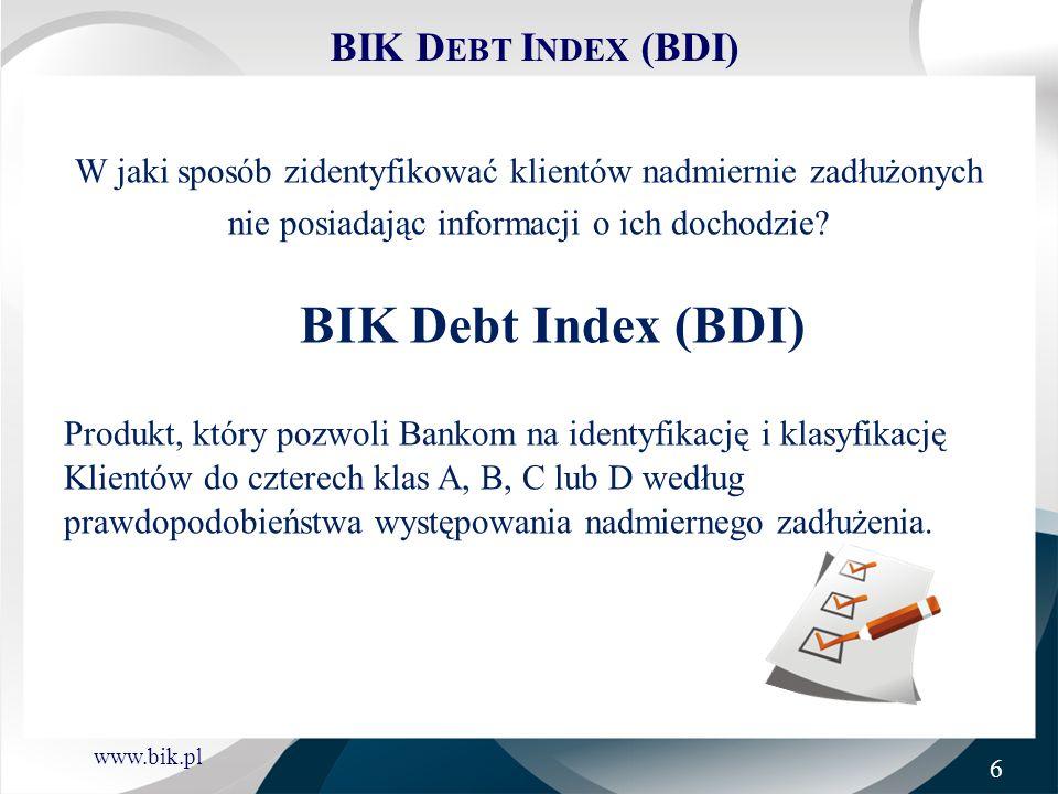 www.bik.pl BIK D EBT I NDEX (BDI) Klasyfikacja Klientów (po wyeliminowaniu złych klientów) wg oceny nadmiernego zadłużenia: KlasaPrawdopodobieństwo nadmiernego zadłużenia Liczba KlientówUdział w Bazie BIK A 1,3% 9,55 mln78,12% B 4,9% 1,57 mln12,88% C 28,8% 787 tys.6,44% D 86,5% 312 tys.2,55% Źródło: Baza BIK 7