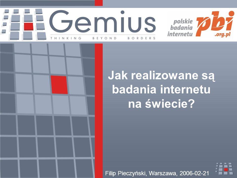 Jak realizowane są badania internetu na świecie Filip Pieczyński, Warszawa, 2006-02-21