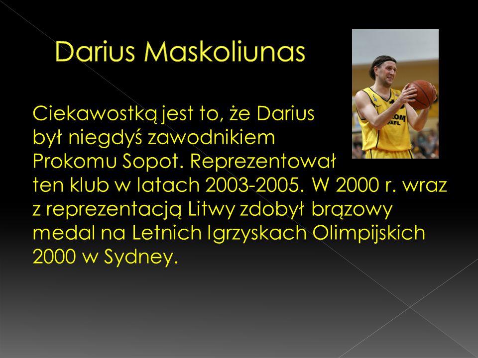 Ciekawostką jest to, że Darius był niegdyś zawodnikiem Prokomu Sopot. Reprezentował ten klub w latach 2003-2005. W 2000 r. wraz z reprezentacją Litwy