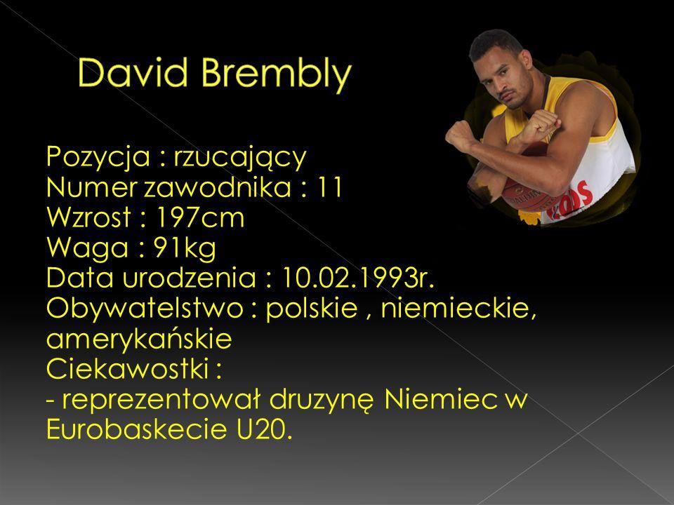 Pozycja : rzucający Numer zawodnika : 11 Wzrost : 197cm Waga : 91kg Data urodzenia : 10.02.1993r. Obywatelstwo : polskie, niemieckie, amerykańskie Cie