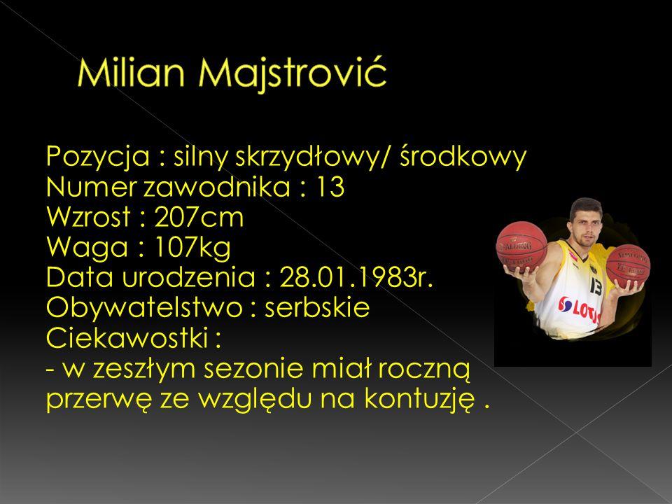 Pozycja : silny skrzydłowy/ środkowy Numer zawodnika : 13 Wzrost : 207cm Waga : 107kg Data urodzenia : 28.01.1983r. Obywatelstwo : serbskie Ciekawostk