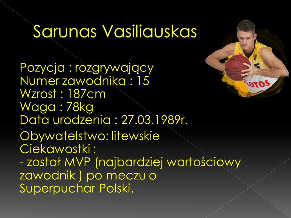 Pozycja : rozgrywający Numer zawodnika : 15 Wzrost : 187cm Waga : 78kg Data urodzenia : 27.03.1989r. Obywatelstwo: litewskie Ciekawostki : - został MV