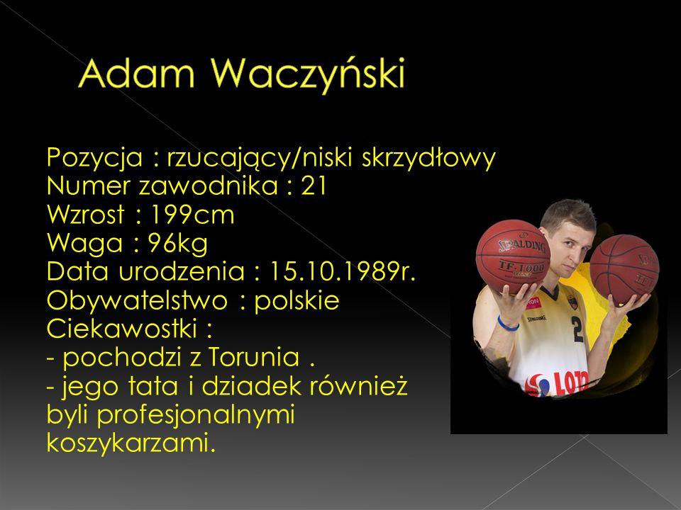Pozycja : rzucający/niski skrzydłowy Numer zawodnika : 21 Wzrost : 199cm Waga : 96kg Data urodzenia : 15.10.1989r. Obywatelstwo : polskie Ciekawostki