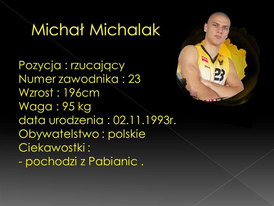 Pozycja : rzucający Numer zawodnika : 23 Wzrost : 196cm Waga : 95 kg data urodzenia : 02.11.1993r. Obywatelstwo : polskie Ciekawostki : - pochodzi z P