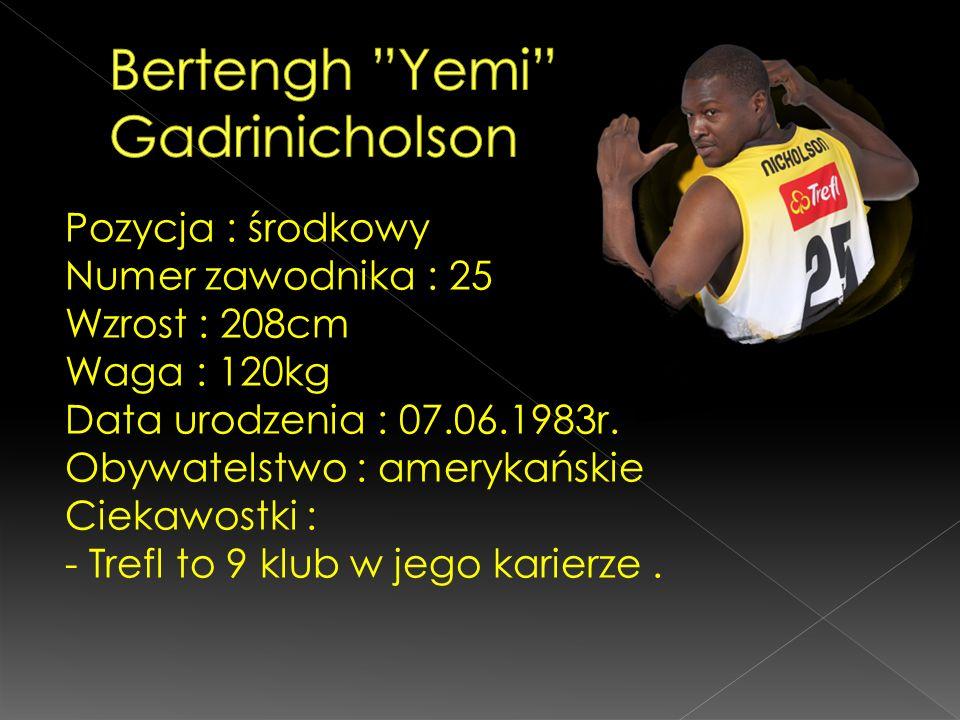 Pozycja : środkowy Numer zawodnika : 25 Wzrost : 208cm Waga : 120kg Data urodzenia : 07.06.1983r. Obywatelstwo : amerykańskie Ciekawostki : - Trefl to