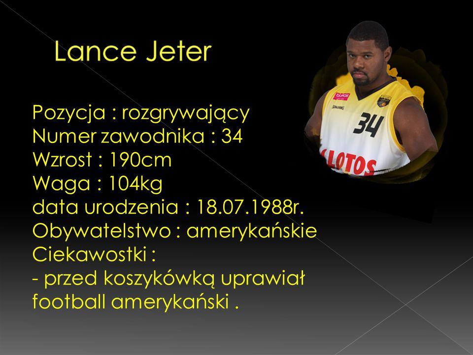 Pozycja : rozgrywający Numer zawodnika : 34 Wzrost : 190cm Waga : 104kg data urodzenia : 18.07.1988r. Obywatelstwo : amerykańskie Ciekawostki : - prze