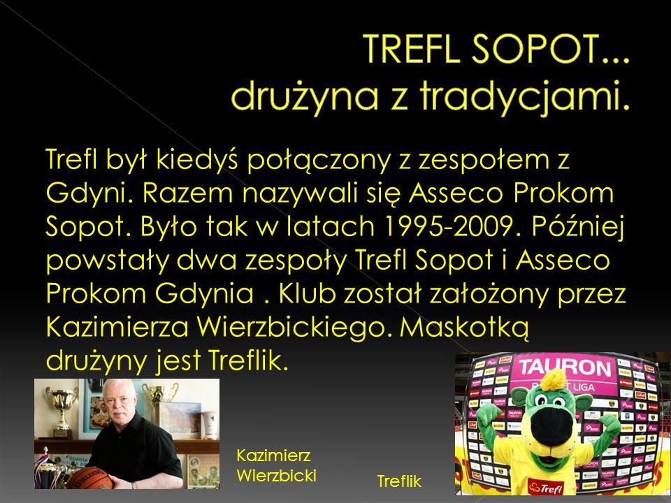 Trefl był kiedyś połączony z zespołem z Gdyni. Razem nazywali się Asseco Prokom Sopot. Było tak w latach 1995-2009. Później powstały dwa zespoły Trefl