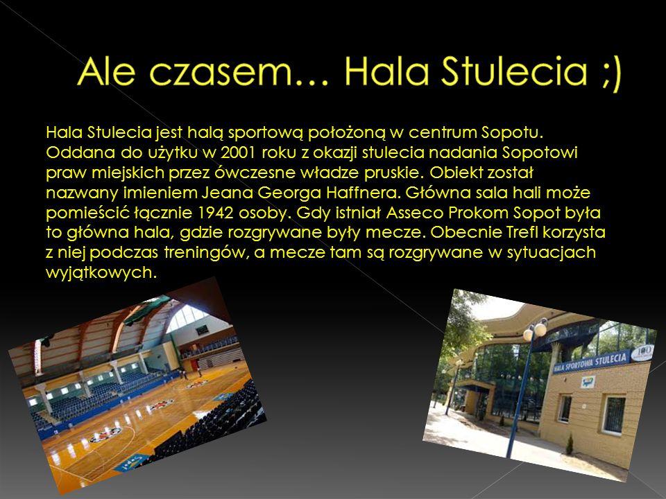 Hala Stulecia jest halą sportową położoną w centrum Sopotu. Oddana do użytku w 2001 roku z okazji stulecia nadania Sopotowi praw miejskich przez ówcze