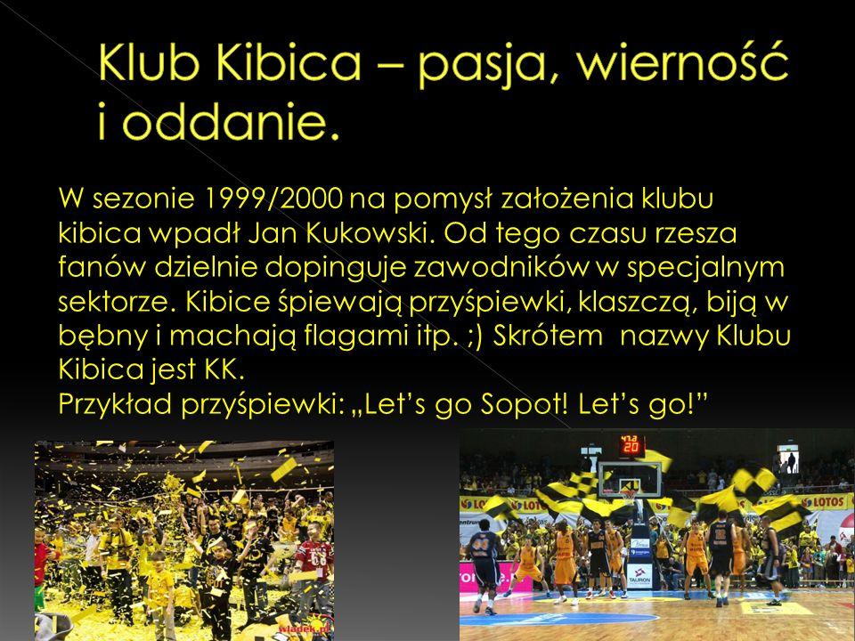 W sezonie 1999/2000 na pomysł założenia klubu kibica wpadł Jan Kukowski. Od tego czasu rzesza fanów dzielnie dopinguje zawodników w specjalnym sektorz