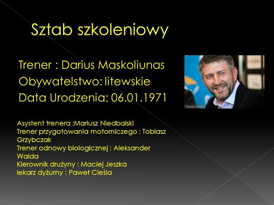 Trener : Darius Maskoliunas Obywatelstwo: litewskie Data Urodzenia: 06.01.1971 Asystent trenera :Mariusz Niedbalski Trener przygotowania motorniczego