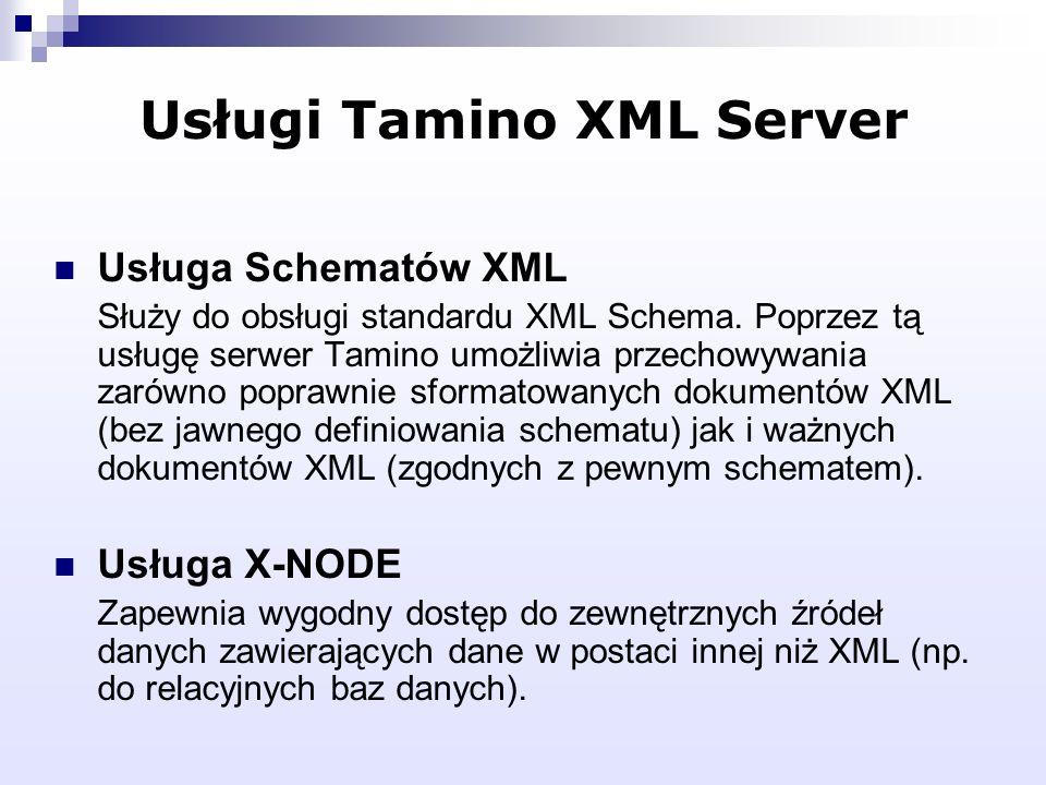 Usługi Tamino XML Server Usługa Schematów XML Służy do obsługi standardu XML Schema. Poprzez tą usługę serwer Tamino umożliwia przechowywania zarówno