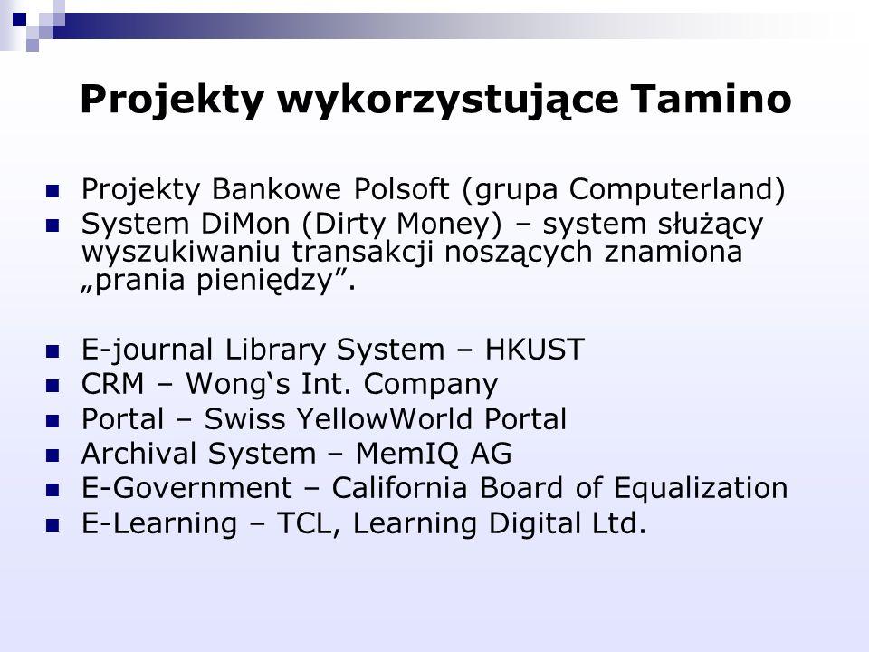 Projekty wykorzystujące Tamino Projekty Bankowe Polsoft (grupa Computerland) System DiMon (Dirty Money) – system służący wyszukiwaniu transakcji noszą