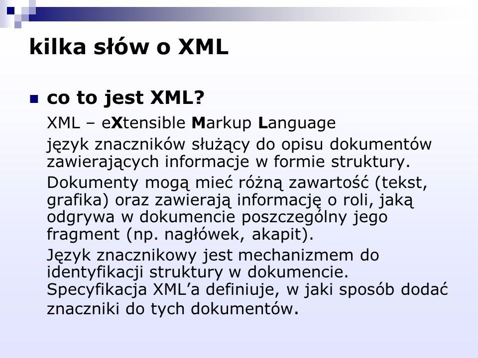 kilka słów o XML co to jest XML? XML – eXtensible Markup Language język znaczników służący do opisu dokumentów zawierających informacje w formie struk