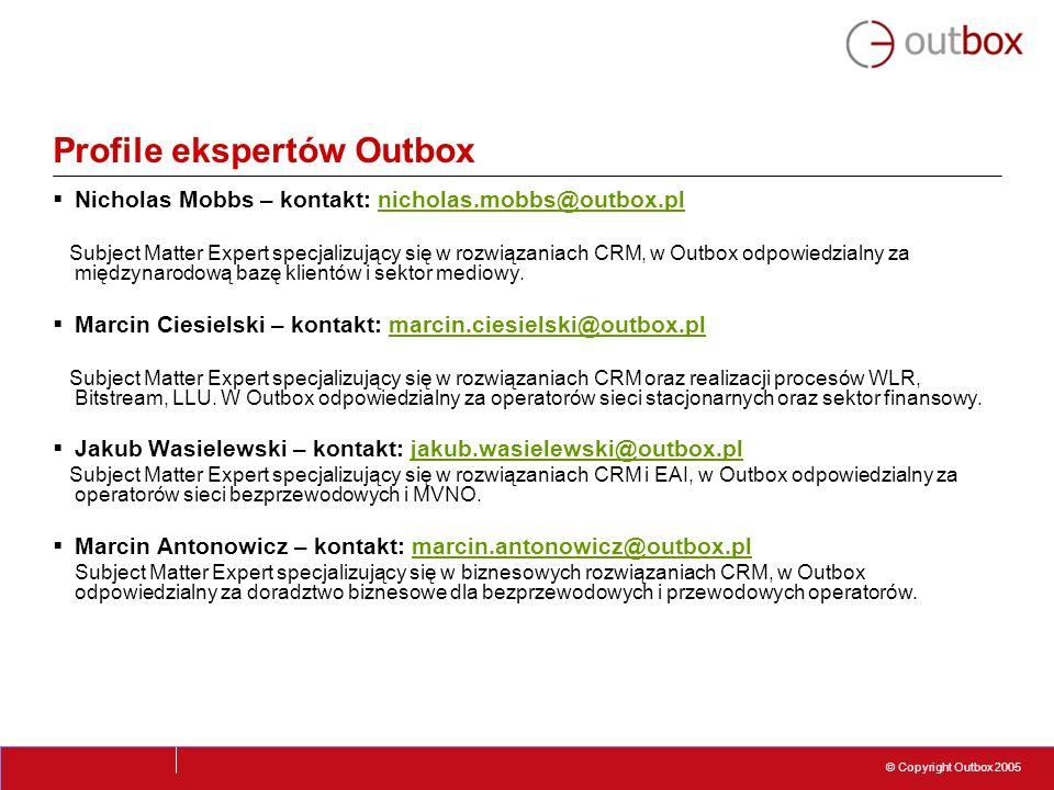 © Copyright Outbox 2005 Profile ekspertów Outbox Nicholas Mobbs – kontakt: nicholas.mobbs@outbox.plnicholas.mobbs@outbox.pl Subject Matter Expert specjalizujący się w rozwiązaniach CRM, w Outbox odpowiedzialny za międzynarodową bazę klientów i sektor mediowy.
