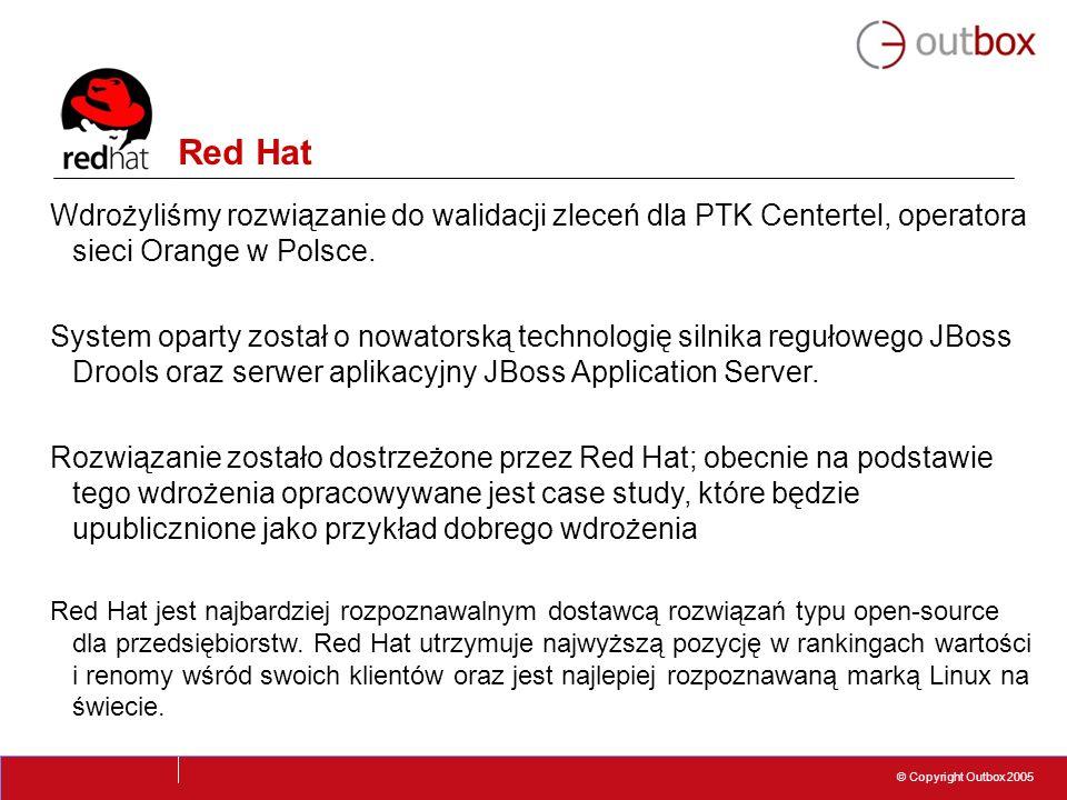 © Copyright Outbox 2005 Red Hat Wdrożyliśmy rozwiązanie do walidacji zleceń dla PTK Centertel, operatora sieci Orange w Polsce. System oparty został o