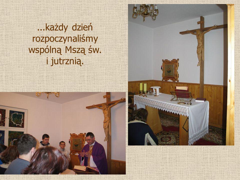 ...każdy dzień rozpoczynaliśmy wspólną Mszą św. i jutrznią.