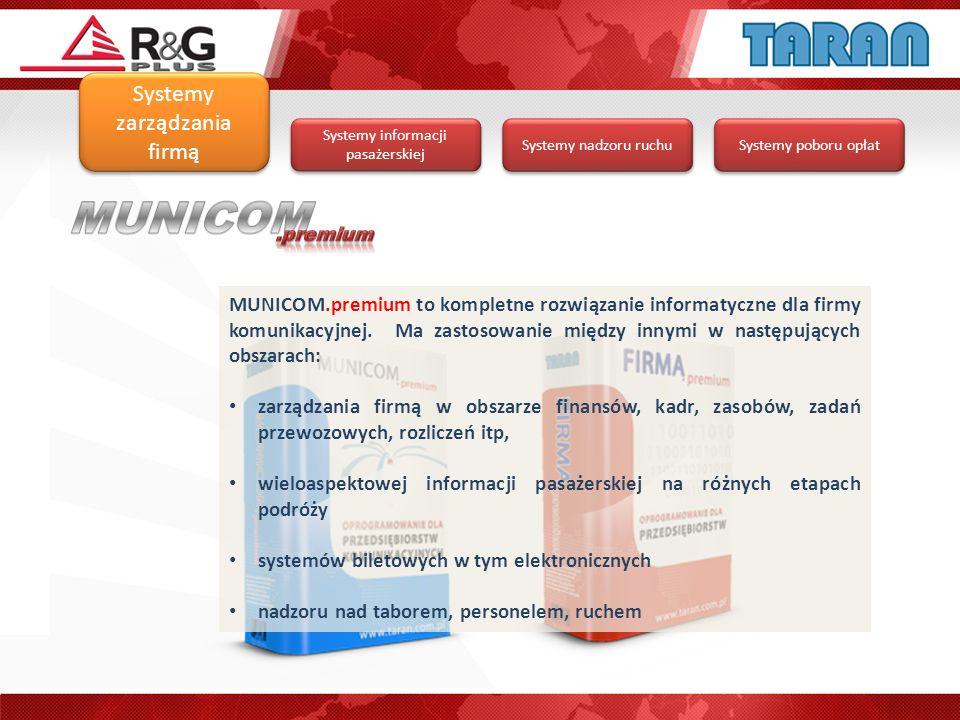 Systemy poboru opłat Systemy informacji pasażerskiej Systemy nadzoru ruchu Systemy zarządzania firmą MUNICOM.premium to kompletne rozwiązanie informat