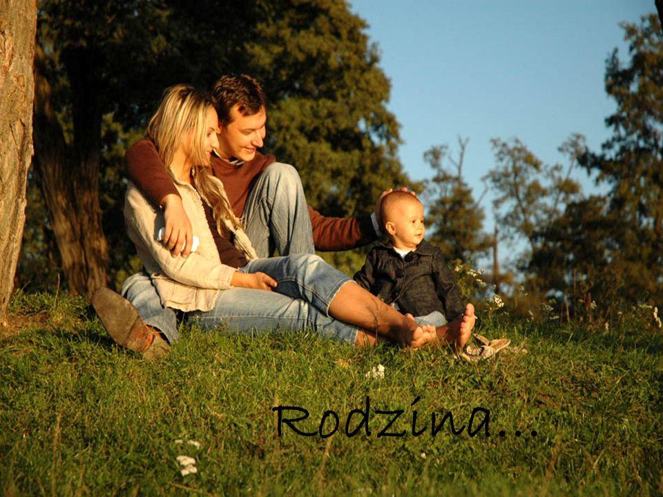 Rodzina jest w ż yciu oparciem, czym ś co chroni, co daje sił ę …