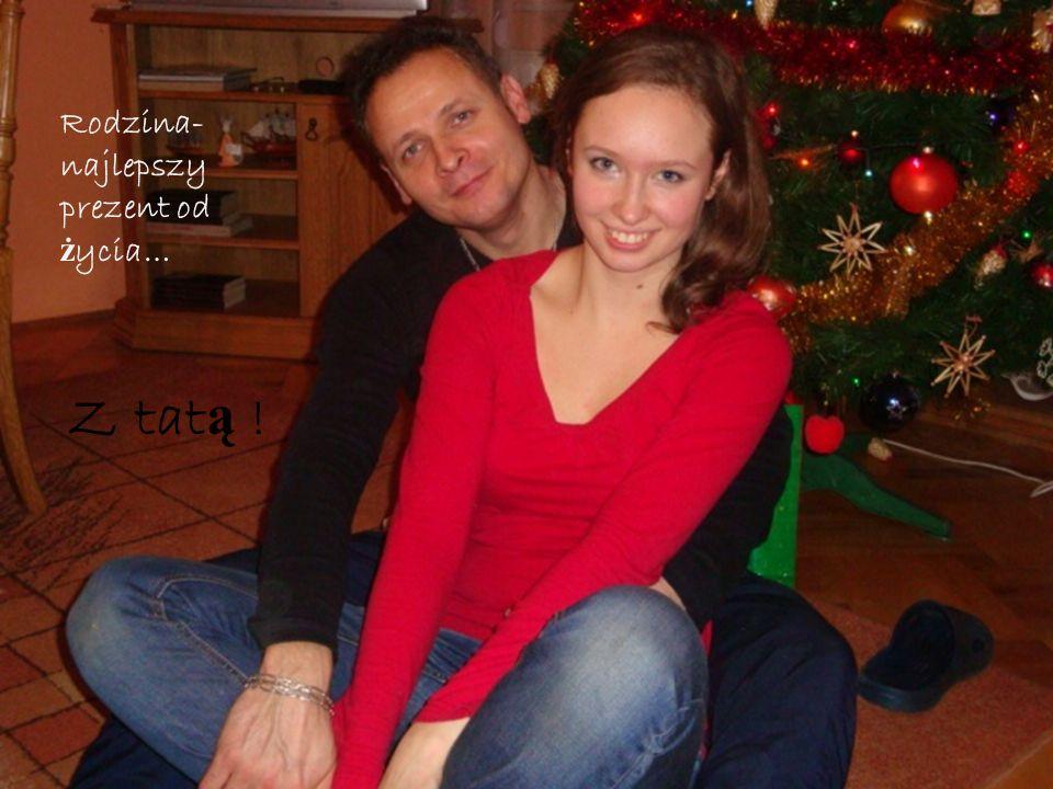 Rodzina- najlepszy prezent od ż ycia… Z tat ą !
