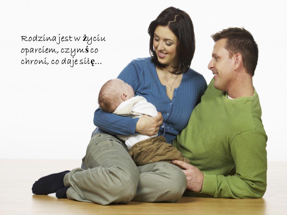 Rodzina jest dla człowieka korzeniam i…