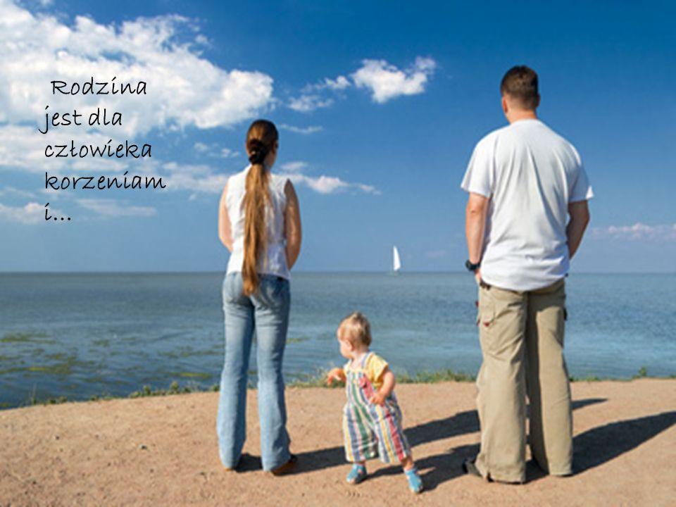 Rodzina to dom, który codziennie trzeba odbudowywa ć od podstaw.