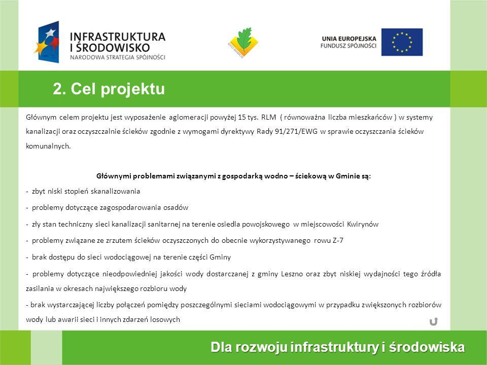 2. Cel projektu Dla rozwoju infrastruktury i środowiska Głównym celem projektu jest wyposażenie aglomeracji powyżej 15 tys. RLM ( równoważna liczba mi