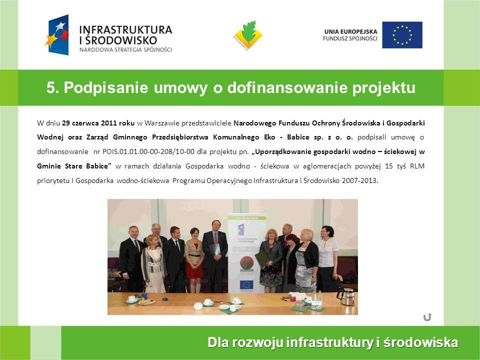 5. Podpisanie umowy o dofinansowanie projektu Dla rozwoju infrastruktury i środowiska W dniu 29 czerwca 2011 roku w Warszawie przedstawiciele Narodowe