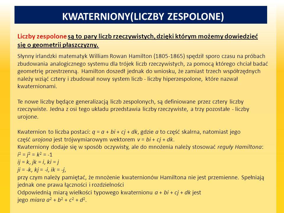 KWATERNIONY(LICZBY ZESPOLONE) Liczby zespolone są to pary liczb rzeczywistych, dzięki którym możemy dowiedzieć się o geometrii płaszczyzny. Słynny irl